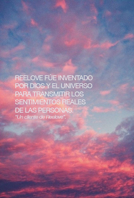 Reelove fue inventado por Dios y el universo para transmitir los sentimientos reales de las personas...